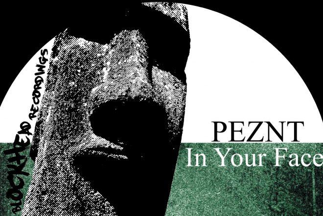 Premijera: PEZNT - ''In your face'' [Blockhead Recordings]